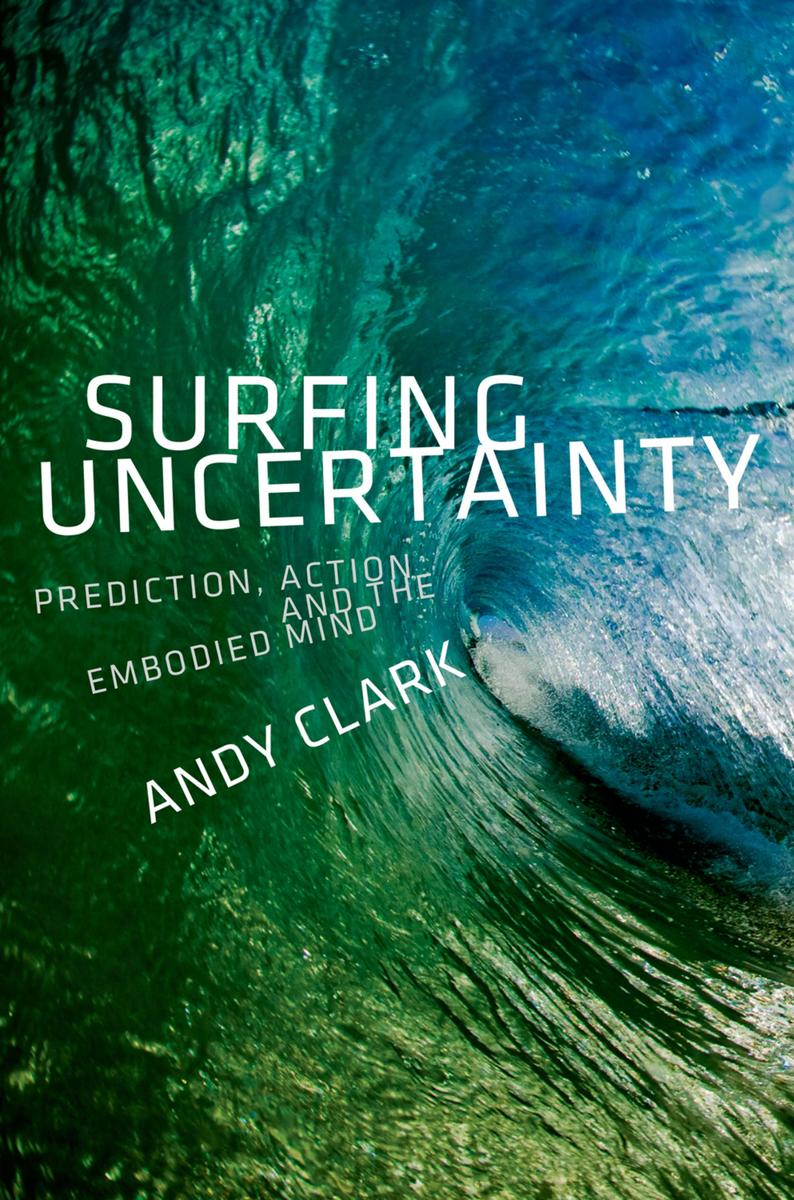 surfing-uncertainty-prediction-action-and-the-embodied-mind